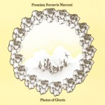 PREMIATA FORNERIA MARCONI / Photos of Ghosts
