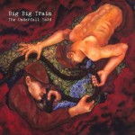 BIG BIG TRAIN / The Underfall Yard