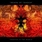 THEATRE OF TRAGEDY / Forever is the World