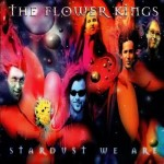 FLOWER KINGS / Stardust We Are
