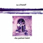 PARLOUR BAND / Is a Friend?