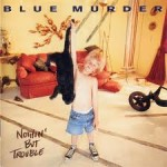 BLUE MURDER / Nothing But Trouble