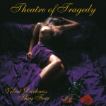 THEATRE OF TRAGEDY / Velvet Darkness They Fear