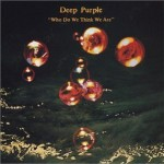 DEEP PURPLE / Who Do We Think We Are