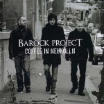 BAROCK PROJECT / Coffee In Neukolln