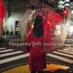 FREQUENCY DRIFT / Letters To Maro
